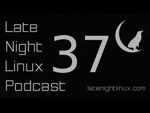 Late Night Linux – Episode 37