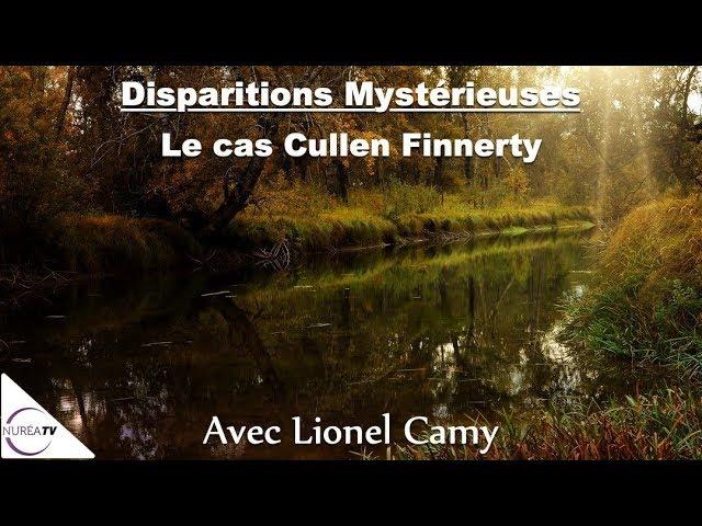 « Disparitions Mystérieuses : Le cas Cullen Finnerty » avec Lionel Camy - NURÉA TV