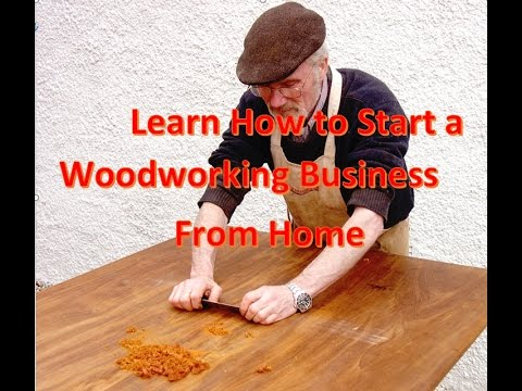 Learn How to Start a Woodworking Business From Home - YouTube