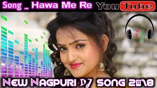 New Nagpuri Dj Songs 2018 Songs Hawa Me Re Udela Re Nagpuri Party Mixx Dj Song