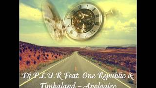 Dj P.L.U.R. Feat. One Republic & Timbaland - Apologize (Bootleg Mix)