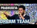 Prabhu Deva about DREAM TEAM Dance Crew   Roxy Rajesh