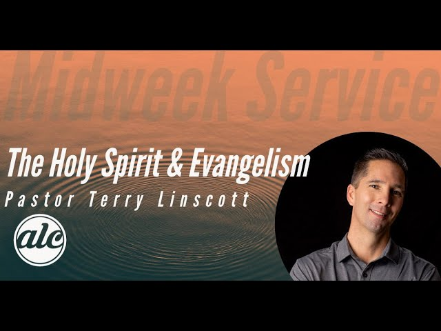 The Holy Spirit and Evangelism - Pastor Terry Linscott