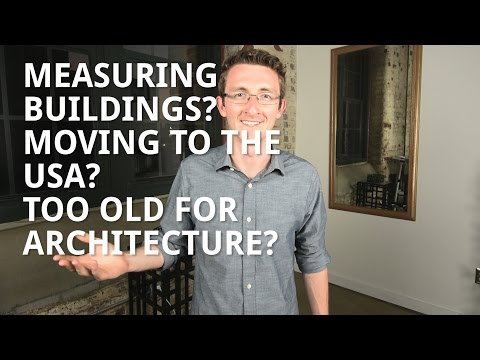 Q&A Measuring Buildings? Moving to the U.S.? Too Old for Architecture???