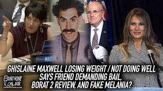 Ghislaine Maxwell Not Doing Well Losing Lbs Says Friend Demandin Bail, Borat 2 Review & Fake Melania