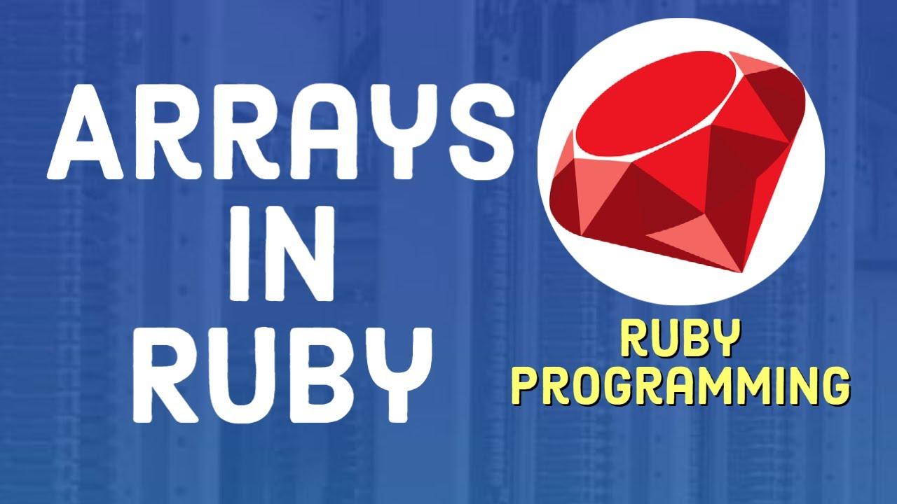 Arrays in Ruby - Ruby Tutorial For Beginners