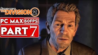 THE DIVISION 2 Gameplay Walkthrough Part 7 FULL GAME [1080p HD 60FPS PC] - No Commentary