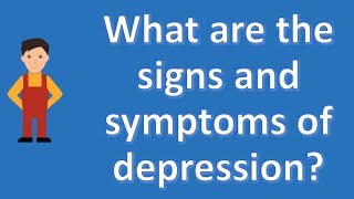 What are the signs and symptoms of depression ?   Mega Health Channel & Answers