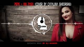 Pepe - Imi pasa (Cover by Catalina Gheorghiu) (Bachata Remix by DJ Ramon)