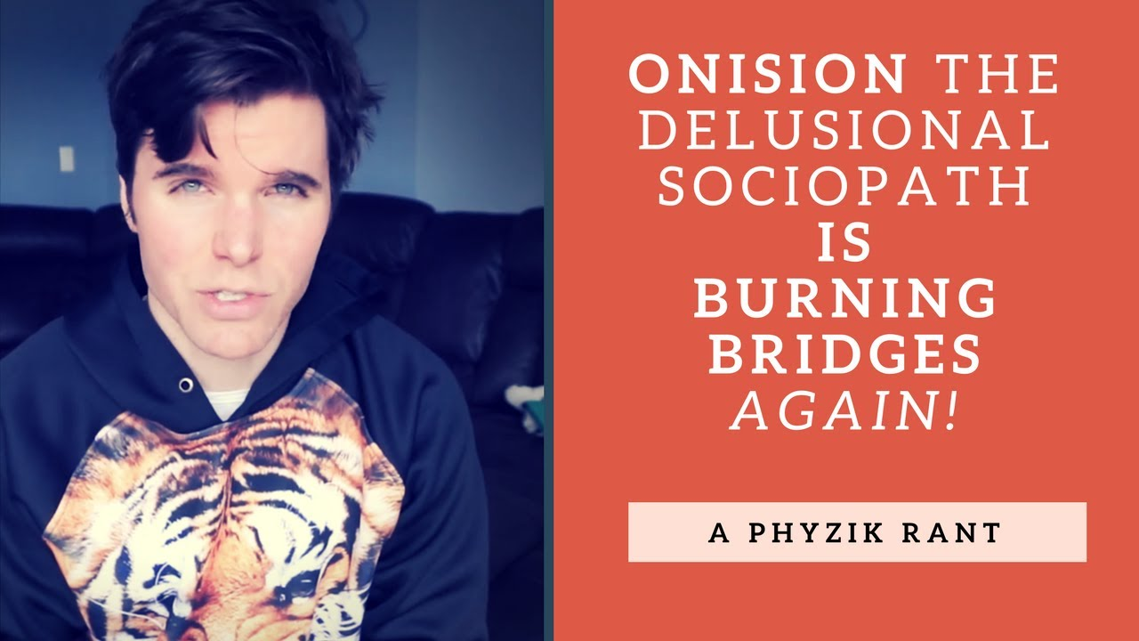 Onision The Delusional Sociopath Is Burning Bridges Again