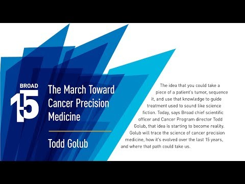Broad@15 Talk Series; The March Toward Cancer Precision Medicine