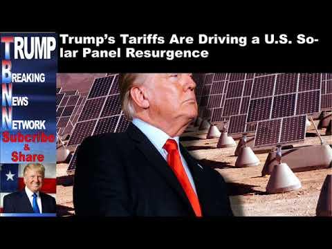 Trump's Tariffs Are Driving a U S  Solar Panel Resurgence