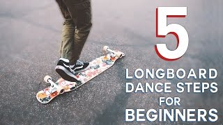 5 EASY LONGBOARD DANCE STEPS FOR BEGINNERS