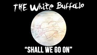 """THE WHITE BUFFALO - """"Shall We Go On"""" (Official Audio)"""