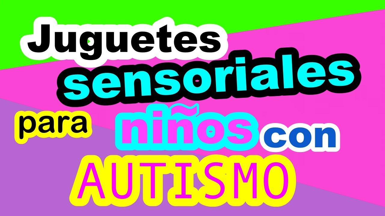 Juguetes Sensoriales Para Ninos Con Autismo Sensory Toys For