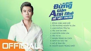 Album Đừng Giận Anh Nhé | Hồ Việt Trung