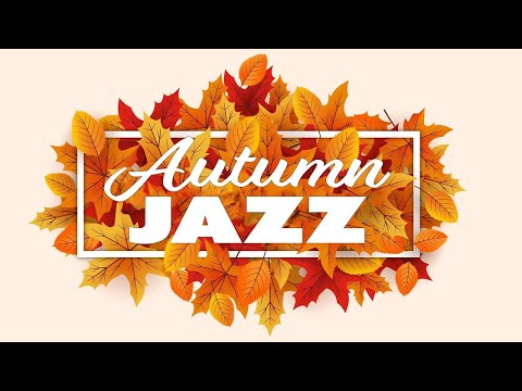 Happy Autumn JAZZ - Positive Bossa Nova JAZZ For Good Autumn Mood