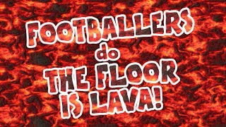 FLOOR IS LAVA - FOOTBALLERS Feat Ronaldo Messi Suarez Muller Zlatan and more Parody