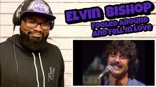 ELVIN BISHOP - FOOLED AROUND AND FELL IN LOVE | REACTION