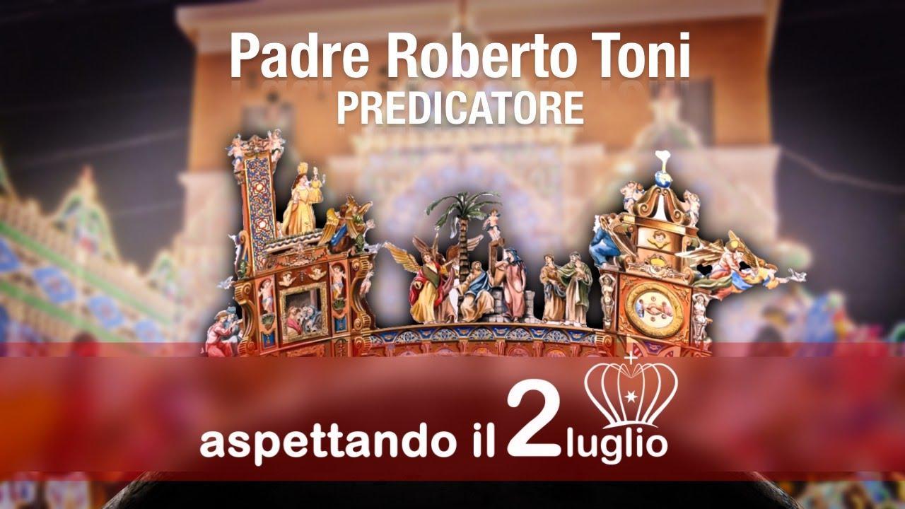 Aspettando il 2 Luglio - Il predicatore Padre Roberto Toni
