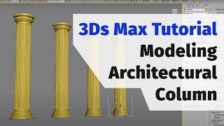 3Ds Max Tutorial: Modeling architectural column