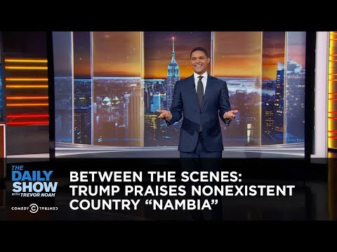 """Between the Scenes - Trump Praises Nonexistent Country """"Nambia"""""""