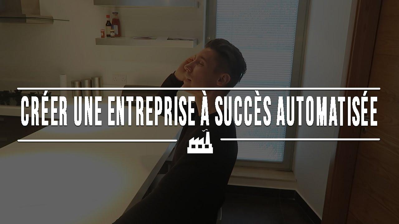 Comment cr er une entreprise succ s et l 39 automatiser for Quoi creer comme entreprise