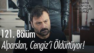 Alparslan, Cengiz'i öldürtüyor! - Eşkıya Dünyaya Hükümdar Olmaz 121. Bölüm