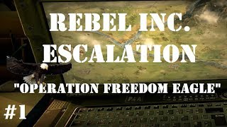 """Let's Play: Rebel Inc Escalation Part 1: """"Commence Operation Freedom Eagle"""""""