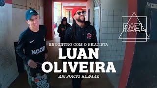 Rael Além da Música :: encontro com o skatista Luan Oliveira em Porto Alegre