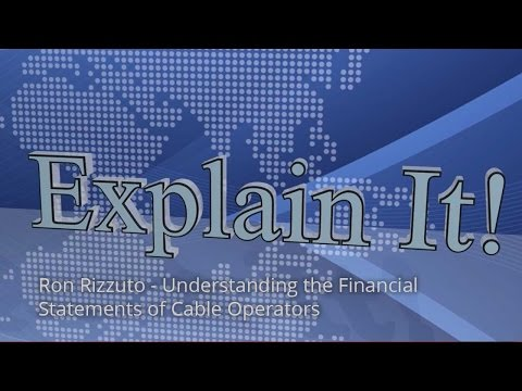 Explain It: Ron Rizzuto - Understanding the Financial Statements of Cable Operators