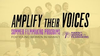 AMPLIFY THEIR VOICES: Summer Filmmaking Programs for Young Women in Hawaiʻi