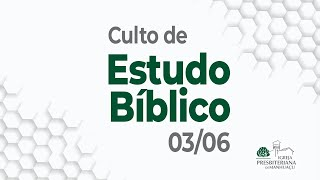 Culto de Estudo Bíblico (pt.1) - 03/06/21