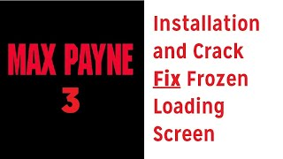 Max Payne 3 Installation and Crack Fixing for frozen Loading Screen