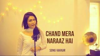 Chand Mera Naraaz Hai - Sonu Kakkar