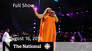 The National for August 16, 2018 — Aretha Franklin, Scheer and Bernier, Space Training