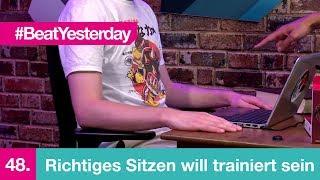 Beat Yesterday #48 | Richtiges Sitzen will trainiert sein