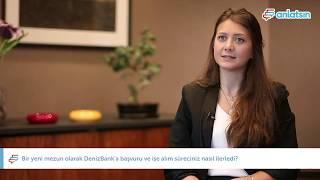 Bir yeni mezun olarak DenizBank'a başvuru ve işe alım süreciniz nasıl ilerledi?
