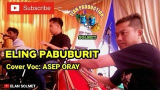 Eling Pabuburit    Cover Voc: ASEP ORAY - Live Show Version ELAN SOLMET