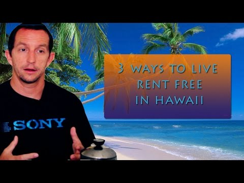 Three ways to live rent free in Hawaii