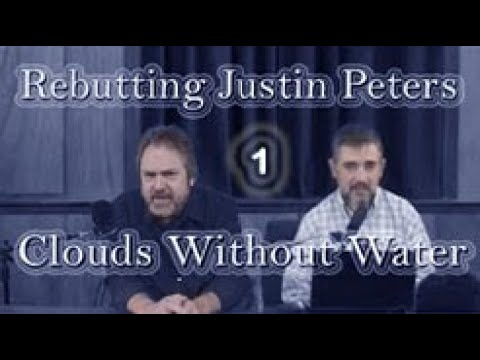 "Rebutting Justin Peters' ""Clouds Without Water"" 1 - Dangerous Doctrines"