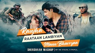 Shershaah Mashup | Ranjha x Raataan Lambiyan x Mann Bharryaa | Ft. B Praak | HS Visual X Papul