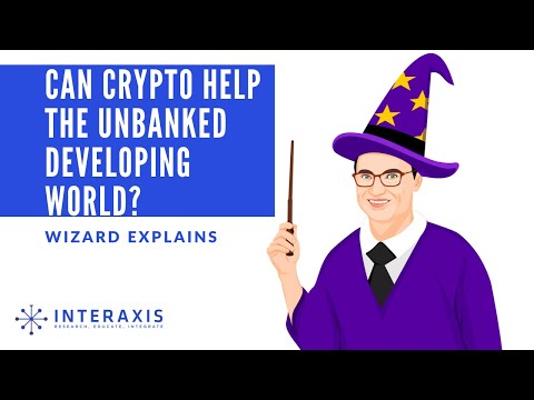 How Crypto Helps the Unbanked in the Developing World - An Introduction | Interaxis