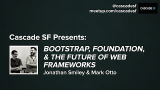 Bootstrap, Foundation, & The Future of Web Frameworks