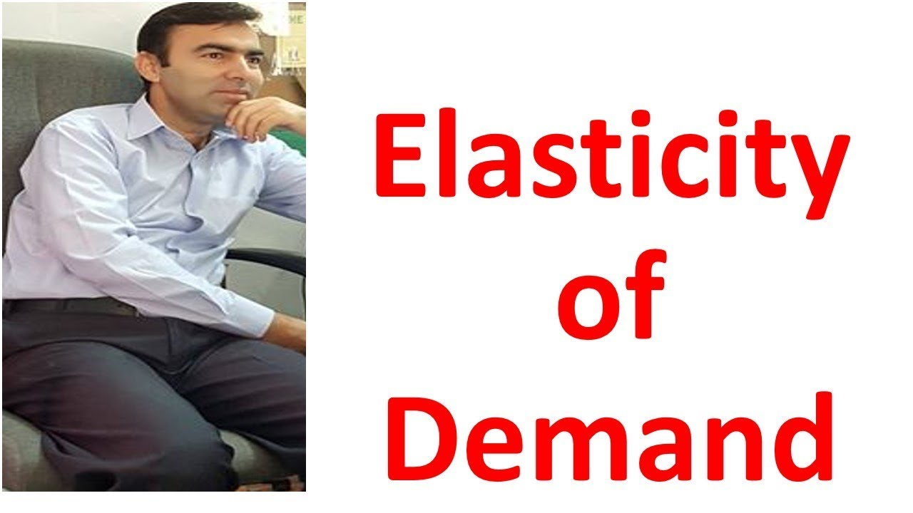 Elasticity Of Demand Definition Numerical Example Of Elasticity Of Demand Youtube