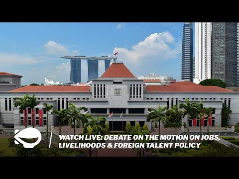 WATCH LIVE: Debate on the motions on Jobs, Livelihoods and Foreign Talent Policy in Singapore