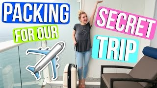 PACKING FOR OUR SECRET TRIP!