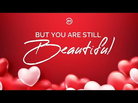 But You Are Still Beautiful 😊
