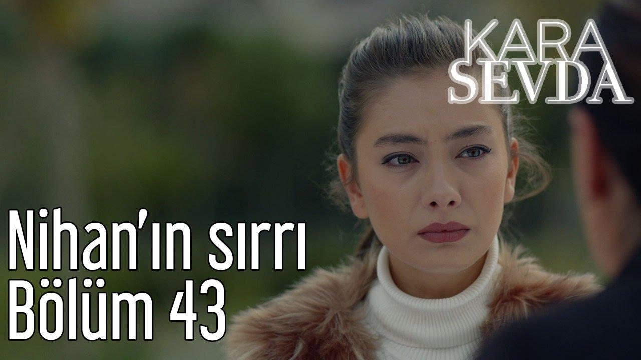 Kara Sevda 43 Bolum Nihan In Sirri Youtube