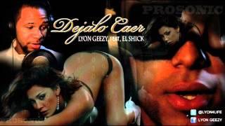 Download Lyon Geezy Ft. El Shick - Dejalo Caer (By @ElianRealVakano) MP3 song and Music Video